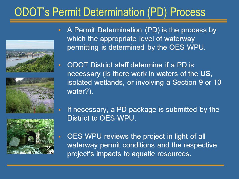  A Permit Determination (PD) is the process by which the appropriate level of waterway permitting is determined by the OES-WPU.  ODOT District staff