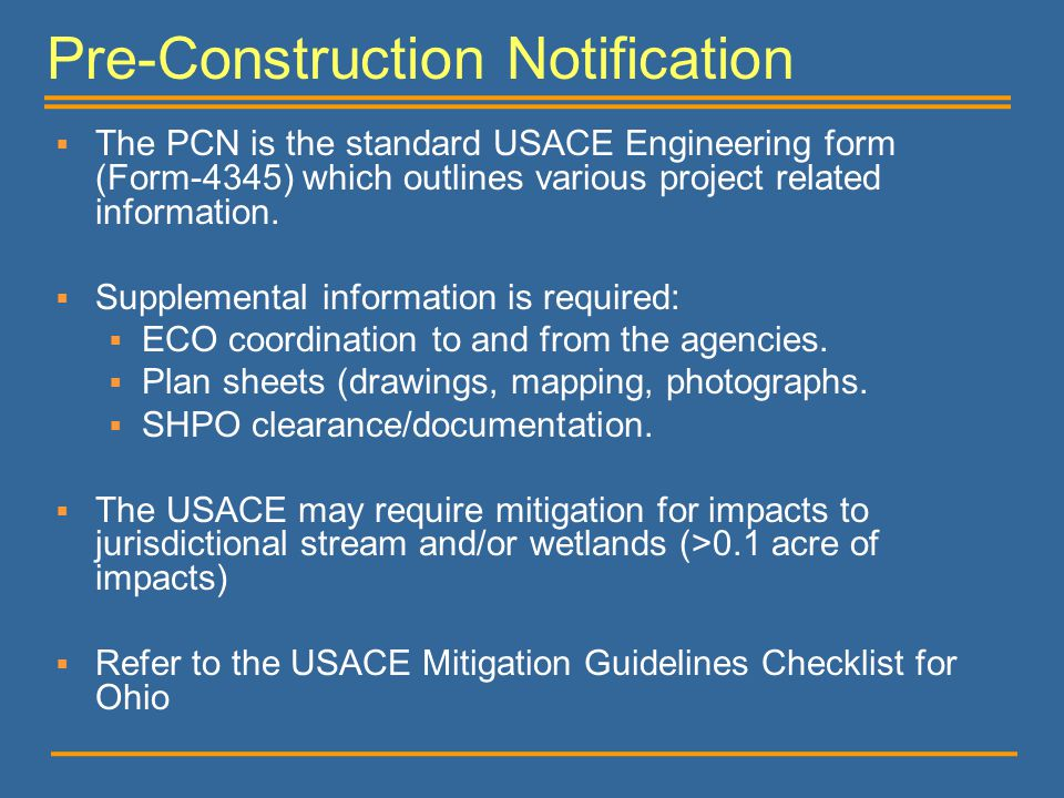 Pre-Construction Notification  The PCN is the standard USACE Engineering form (Form-4345) which outlines various project related information.  Suppl