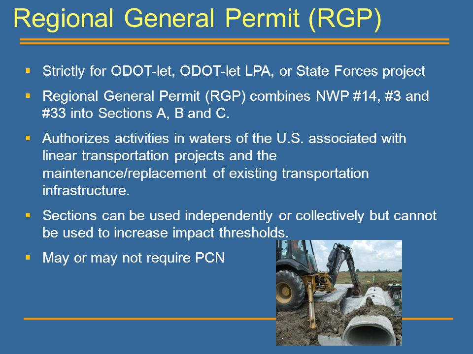 Regional General Permit (RGP)  Strictly for ODOT-let, ODOT-let LPA, or State Forces project  Regional General Permit (RGP) combines NWP #14, #3 and