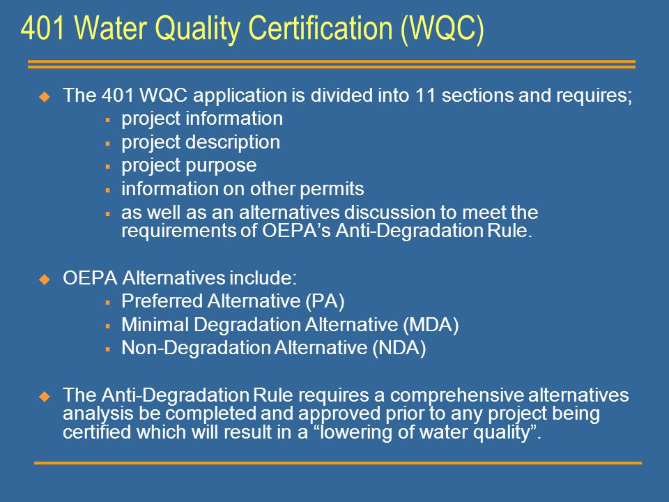 401 Water Quality Certification (WQC)  The 401 WQC application is divided into 11 sections and requires;  project information  project description