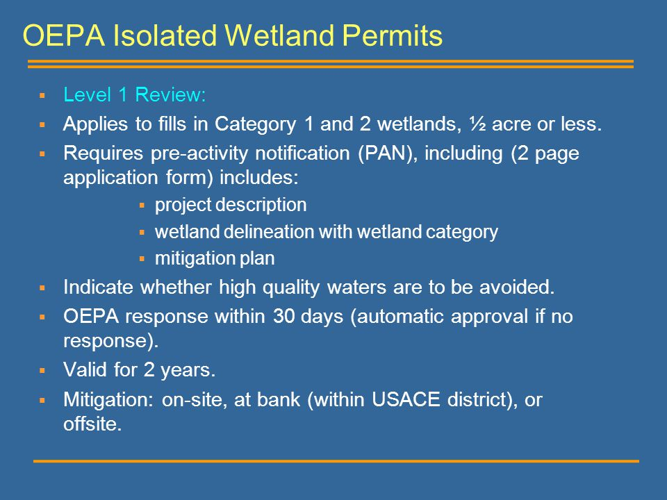 OEPA Isolated Wetland Permits  Level 1 Review:  Applies to fills in Category 1 and 2 wetlands, ½ acre or less.  Requires pre-activity notification