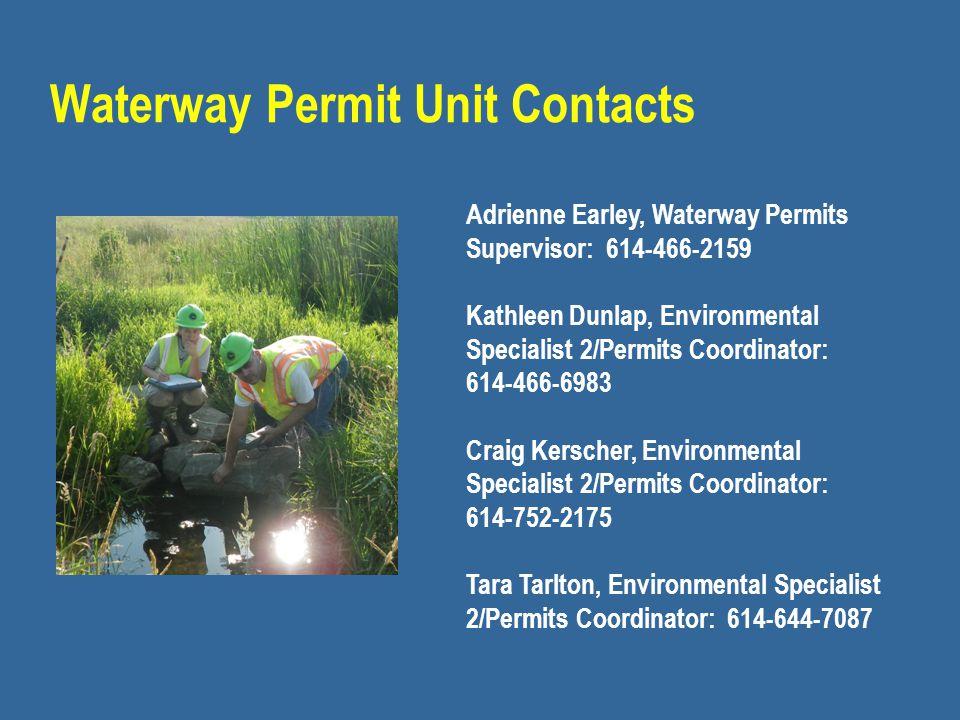 Waterway Permit Unit Contacts Adrienne Earley, Waterway Permits Supervisor: 614-466-2159 Kathleen Dunlap, Environmental Specialist 2/Permits Coordinat