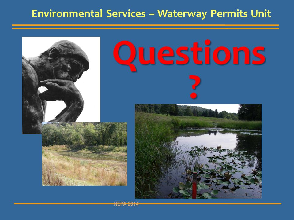 Questions ? Environmental Services – Waterway Permits Unit NEPA 2014