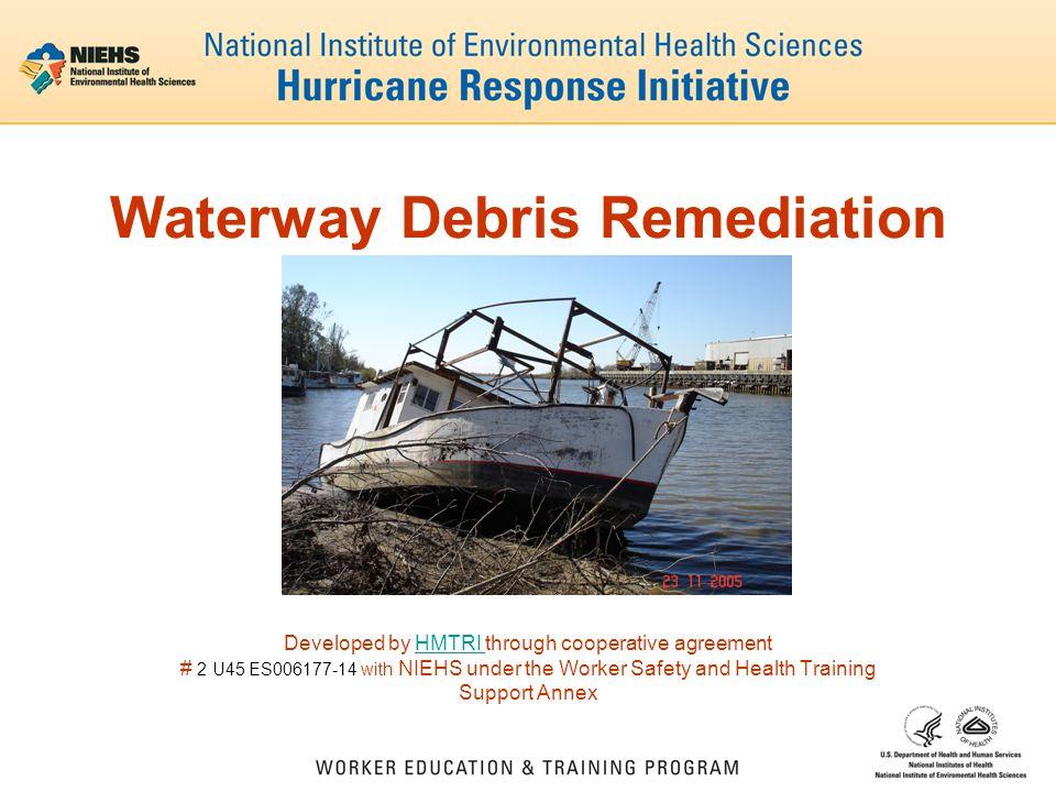 Waterway Debris Remediation Developed by HMTRI through cooperative agreementHMTRI # 2 U45 ES006177-14 with NIEHS under the Worker Safety and Health Tr