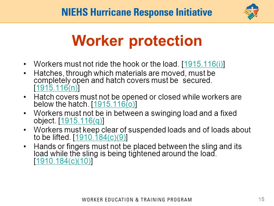 15 Worker protection Workers must not ride the hook or the load. [1915.116(i)]1915.116(i) Hatches, through which materials are moved, must be complete