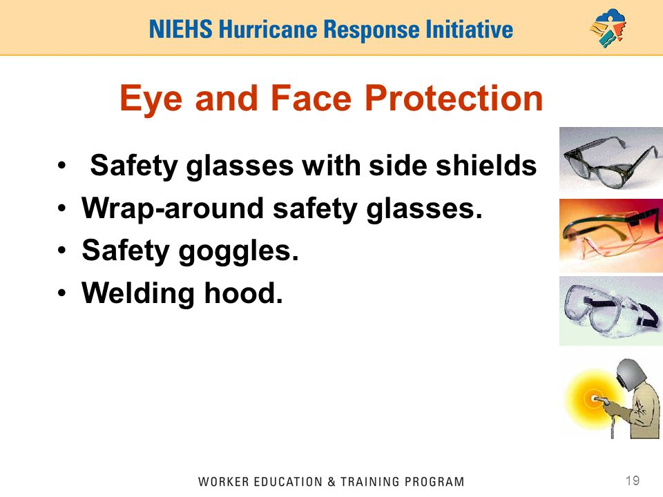 19 Eye and Face Protection Safety glasses with side shields Wrap-around safety glasses.
