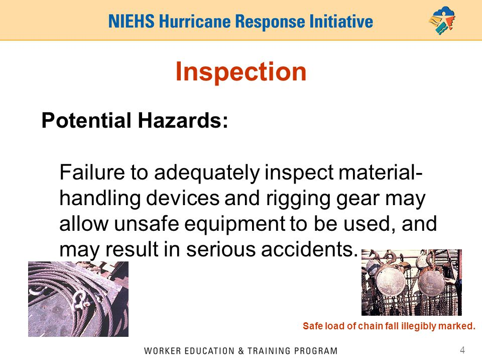 4 Inspection Potential Hazards: Failure to adequately inspect material- handling devices and rigging gear may allow unsafe equipment to be used, and m