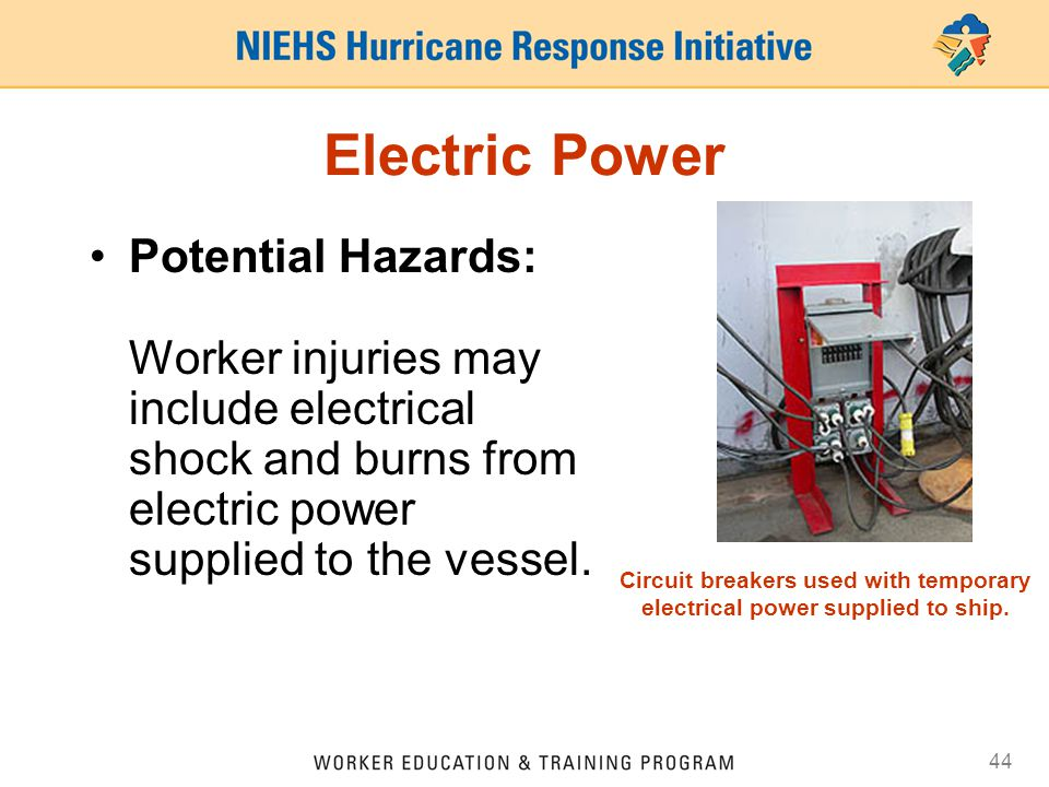 44 Electric Power Potential Hazards: Worker injuries may include electrical shock and burns from electric power supplied to the vessel.