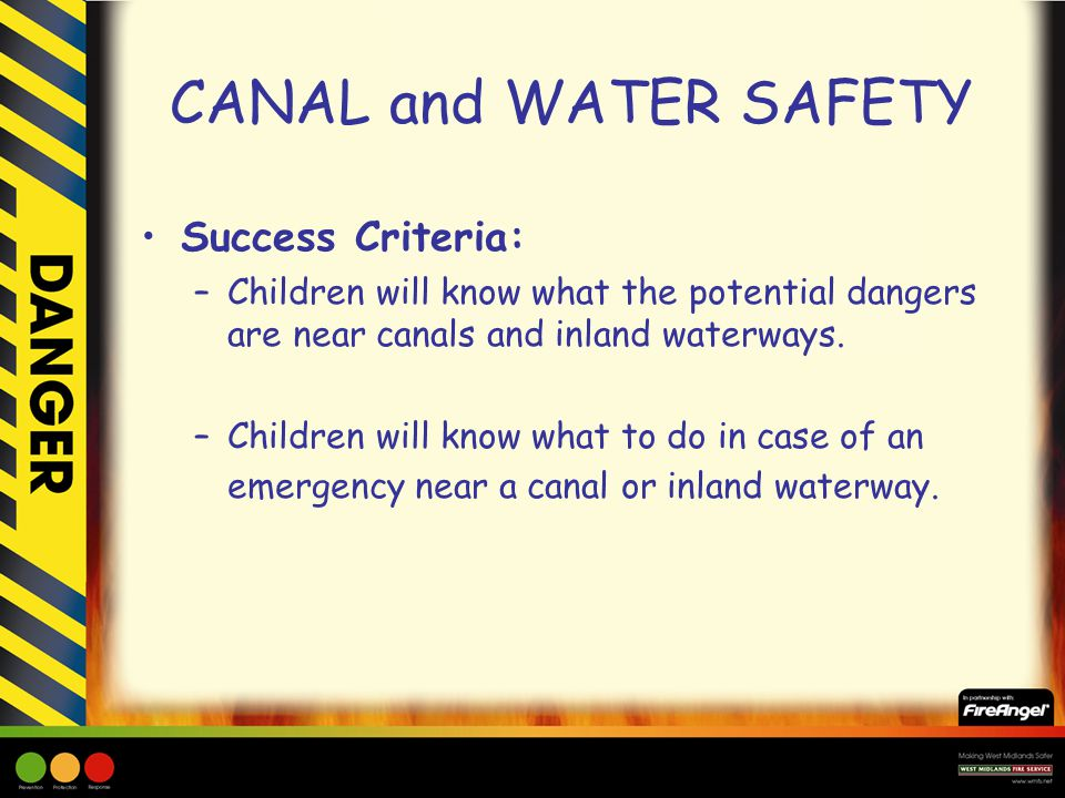 Success Criteria: –Children will know what the potential dangers are near canals and inland waterways. –Children will know what to do in case of an em