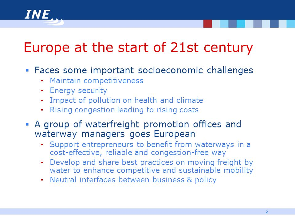 3 Inland Navigation Europe  Background  Socioeconomic challenges  75% waterway transport cross-border  75% of national legislation comes from EU  Establishment  Founded in 2001  With support of European Commission  Initiative of Austrian, Belgian, Dutch and French waterway managers and promotion offices  Mission statement  Advocate measures making freight by water easy-to-use
