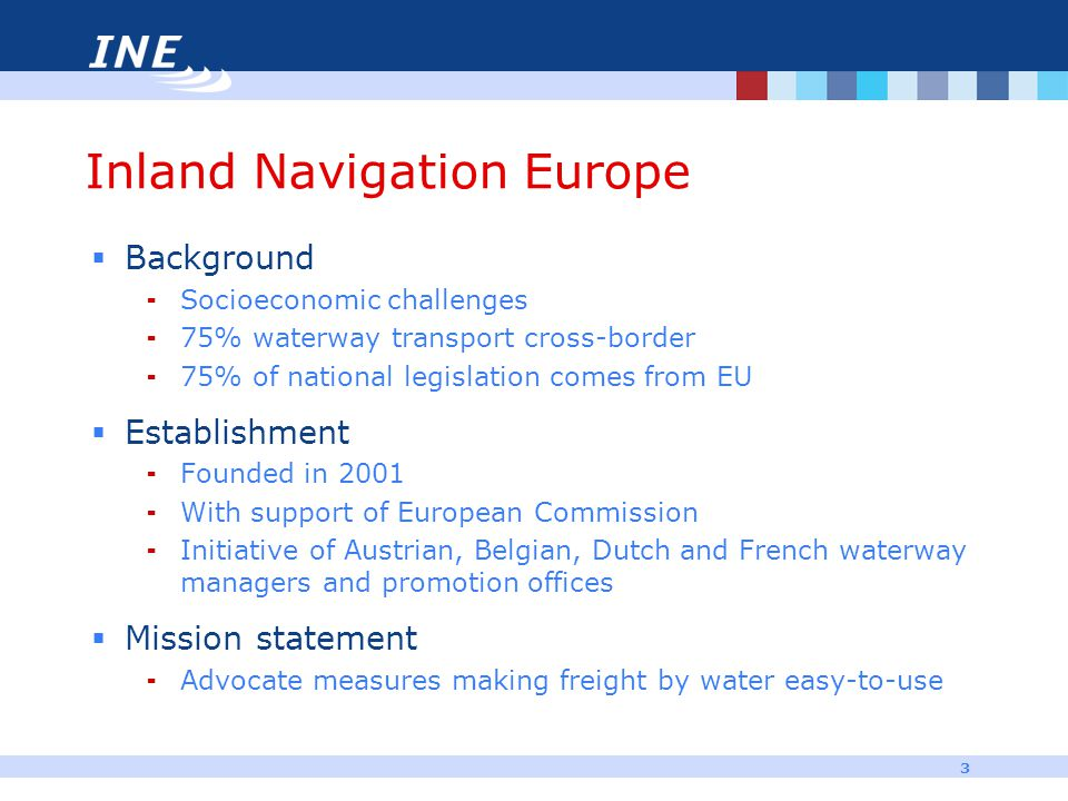 4 INE strategy Targeted policy action can assist change  1st period  Set IWT on the EU agenda  Integrate IWT in policy initiatives  Advocate European policy plan for IWT development 20012006