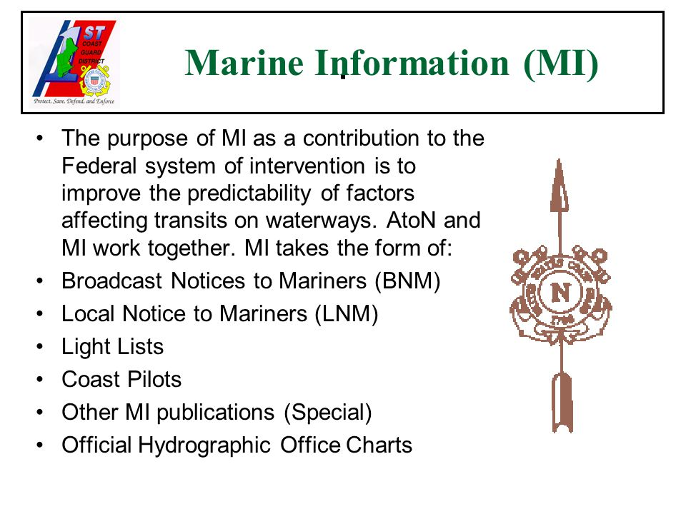 Marine Information (MI) The purpose of MI as a contribution to the Federal system of intervention is to improve the predictability of factors affecting transits on waterways.