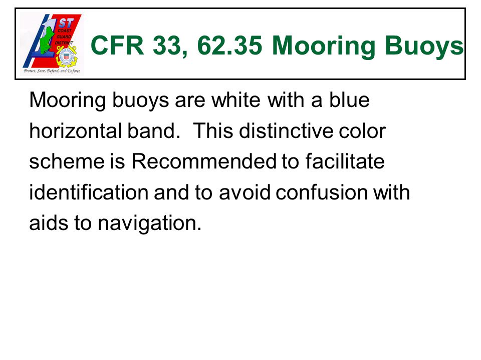 CFR 33, 62.35 Mooring Buoys Mooring buoys are white with a blue horizontal band.