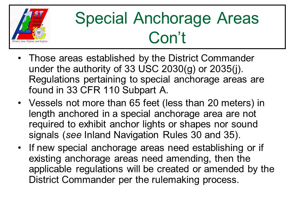 Special Anchorage Areas Con't Those areas established by the District Commander under the authority of 33 USC 2030(g) or 2035(j).