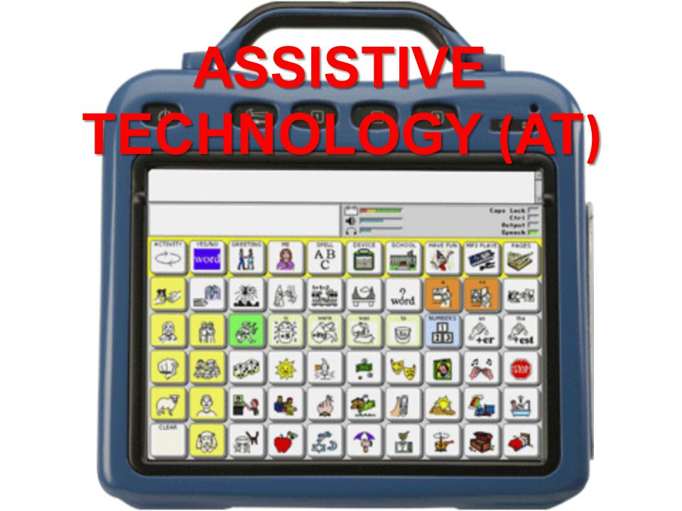 ASSISTIVE TECHNOLOGY ( AT )