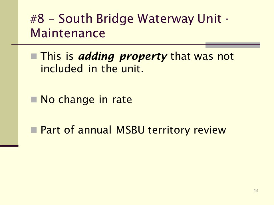 13 # 8 – South Bridge Waterway Unit - Maintenance This is adding property that was not included in the unit.
