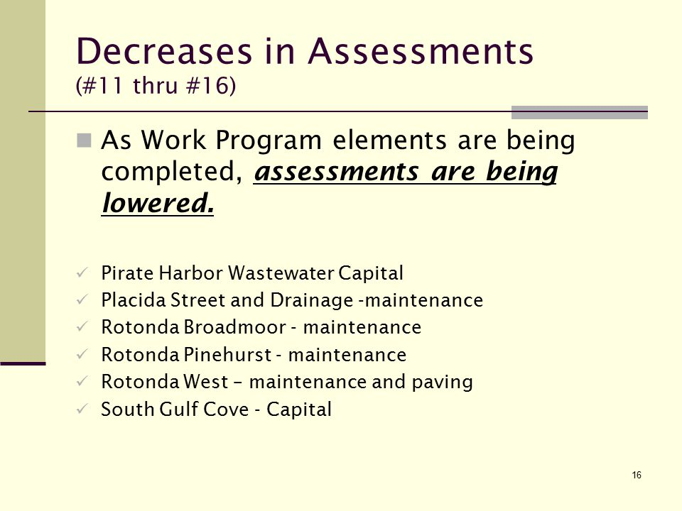 16 Decreases in Assessments (#11 thru #16) As Work Program elements are being completed, assessments are being lowered.
