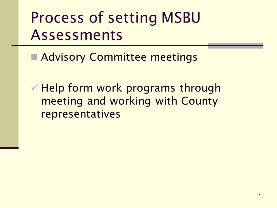 3 Process of setting MSBU Assessments Advisory Committee meetings Help form work programs through meeting and working with County representatives