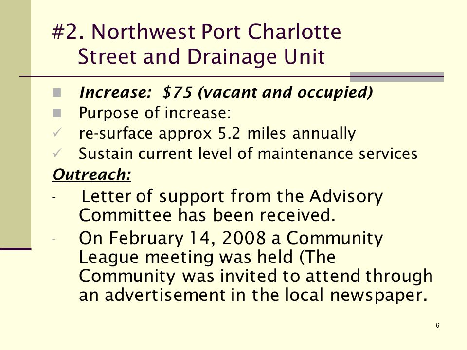 6 #2. Northwest Port Charlotte Street and Drainage Unit Increase: $75 (vacant and occupied) Purpose of increase: re-surface approx 5.2 miles annually