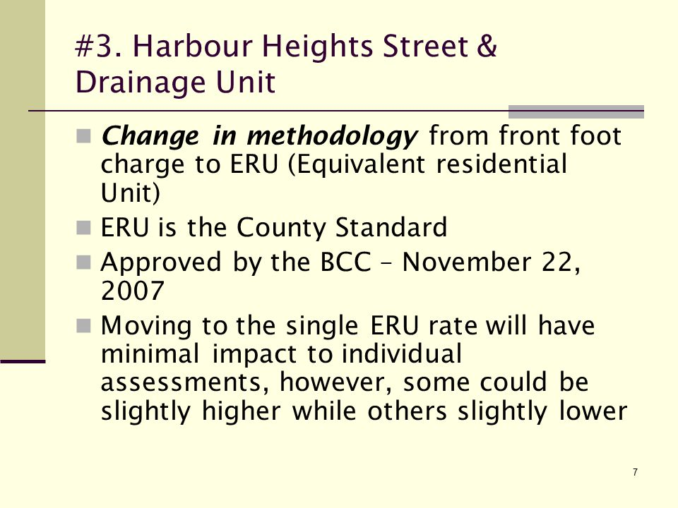7 #3. Harbour Heights Street & Drainage Unit Change in methodology from front foot charge to ERU (Equivalent residential Unit) ERU is the County Stand