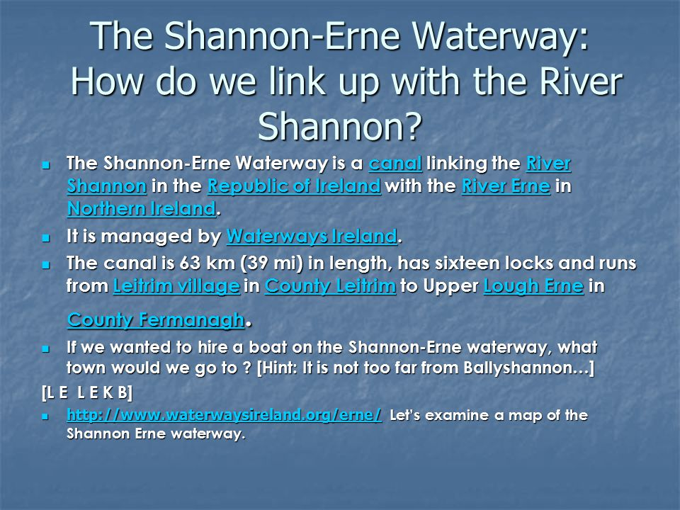 The Shannon-Erne Waterway: How do we link up with the River Shannon? The Shannon-Erne Waterway is a canal linking the River Shannon in the Republic of