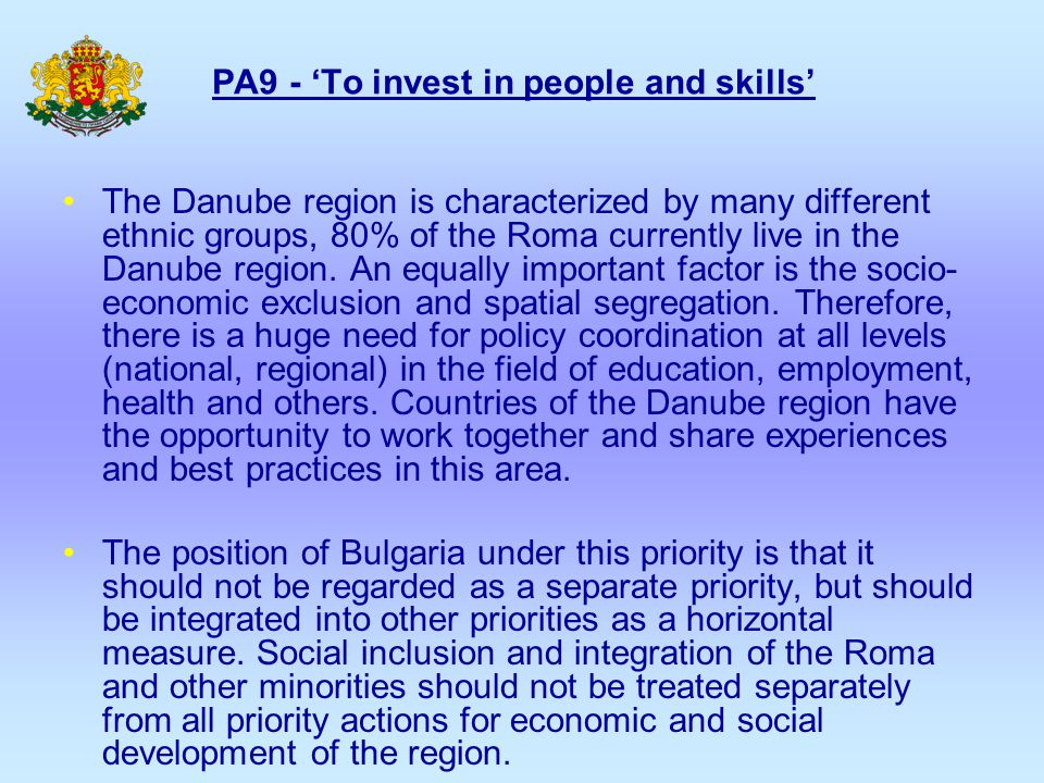 PA9 - 'To invest in people and skills' The Danube region is characterized by many different ethnic groups, 80% of the Roma currently live in the Danub