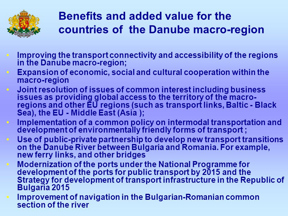 Benefits and added value for the countries of the Danube macro-region Improving the transport connectivity and accessibility of the regions in the Dan