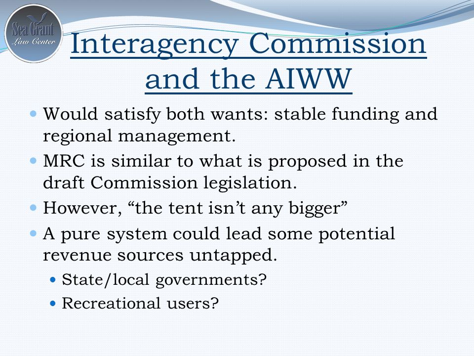 Interagency Commission and the AIWW Would satisfy both wants: stable funding and regional management.