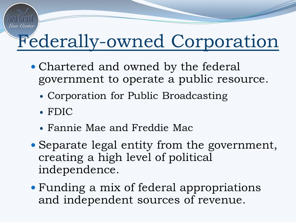 Federally-owned Corporation Chartered and owned by the federal government to operate a public resource.