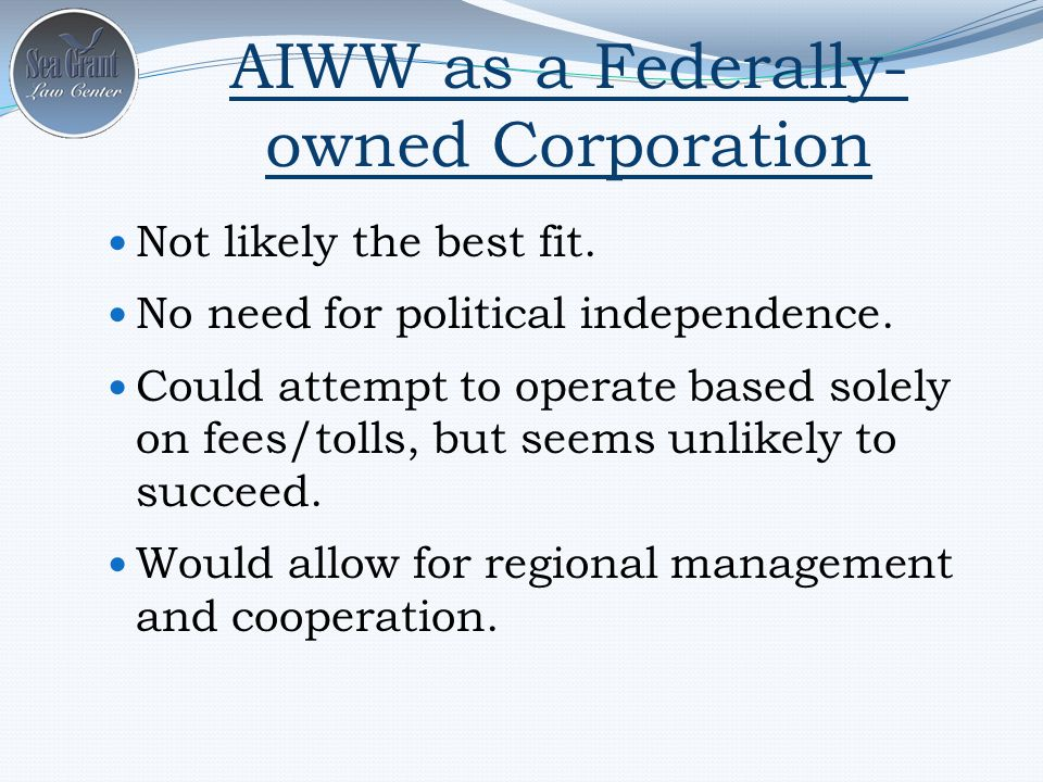AIWW as a Federally- owned Corporation Not likely the best fit.