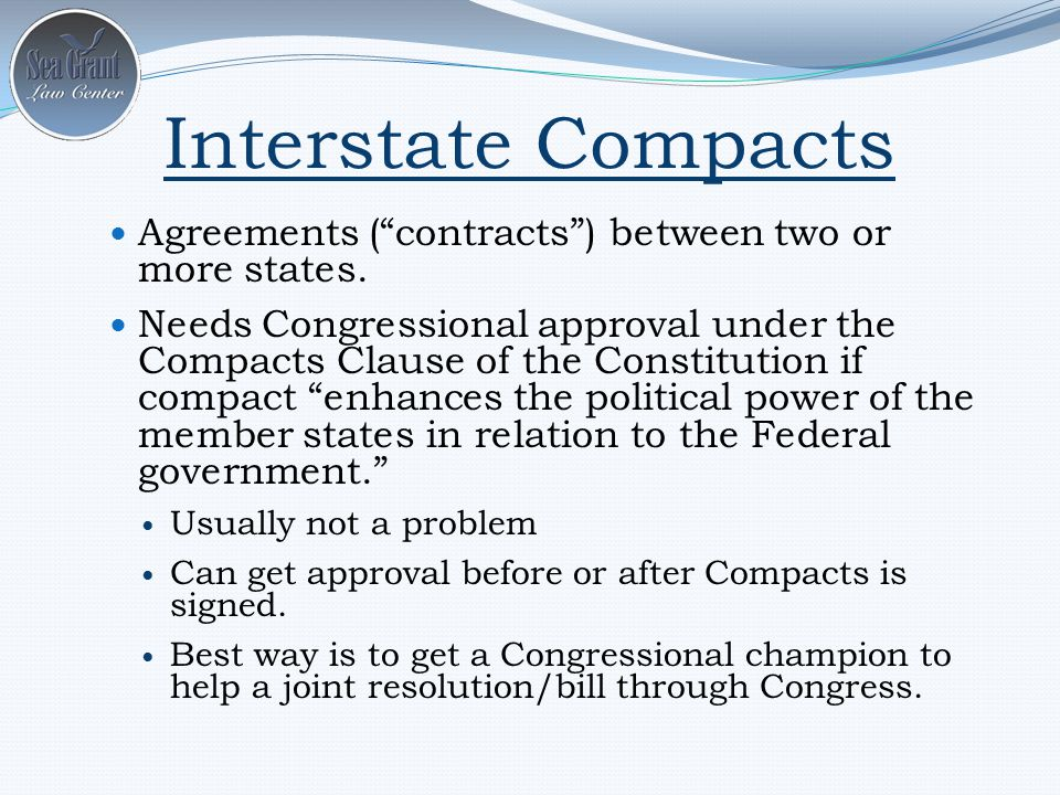 Interstate Compacts Agreements ( contracts ) between two or more states.