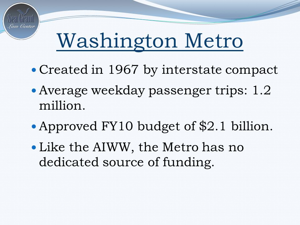 Washington Metro Created in 1967 by interstate compact Average weekday passenger trips: 1.2 million.