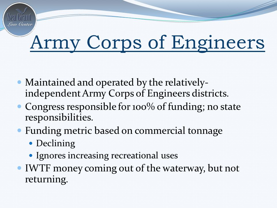 Army Corps of Engineers Maintained and operated by the relatively- independent Army Corps of Engineers districts.
