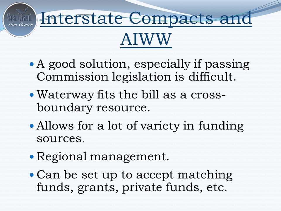 Interstate Compacts and AIWW A good solution, especially if passing Commission legislation is difficult.