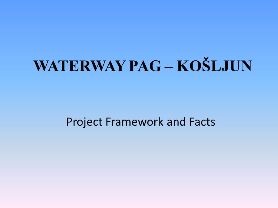 WATERWAY PAG – KOŠLJUN Project Framework and Facts
