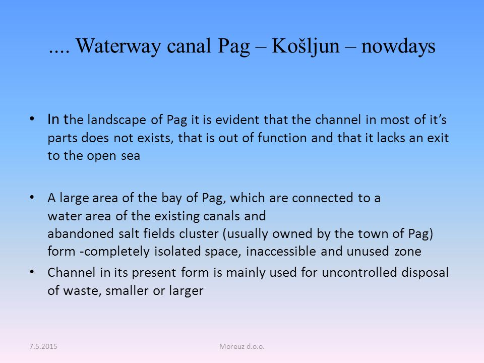 .... Waterway canal Pag – Košljun – nowdays In t he landscape of Pag it is evident that the channel in most of it's parts does not exists, that is out