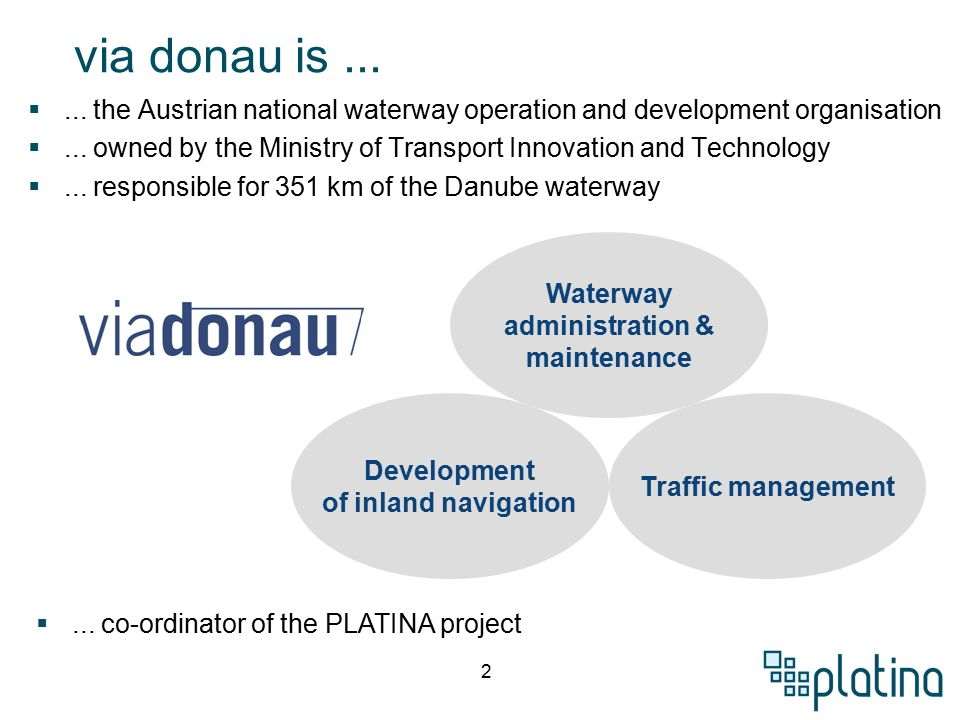 2 via donau is... ... the Austrian national waterway operation and development organisation ...
