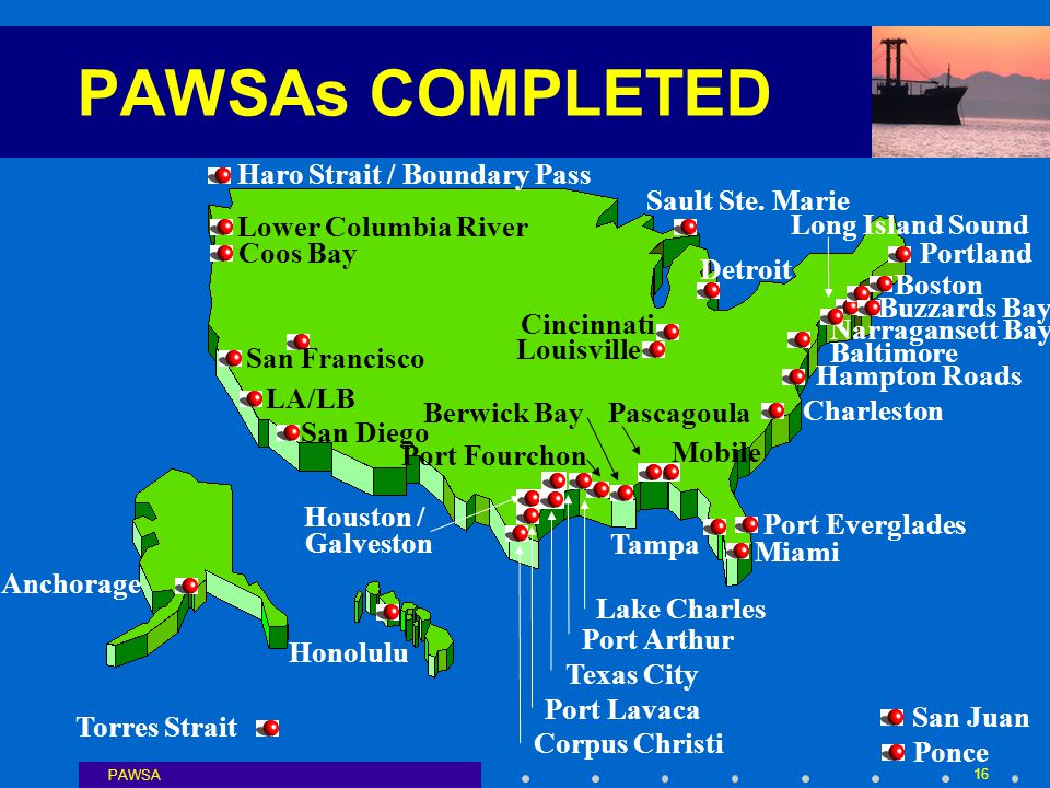 PAWSA 16 PAWSAs COMPLETED Mobile San Francisco Charleston Honolulu Houston / Galveston Port Arthur Port Lavaca Corpus Christi Ponce Pascagoula Sault Ste.
