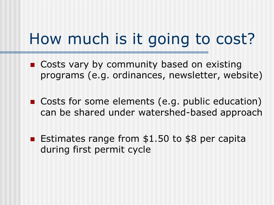 How much is it going to cost. Costs vary by community based on existing programs (e.g.
