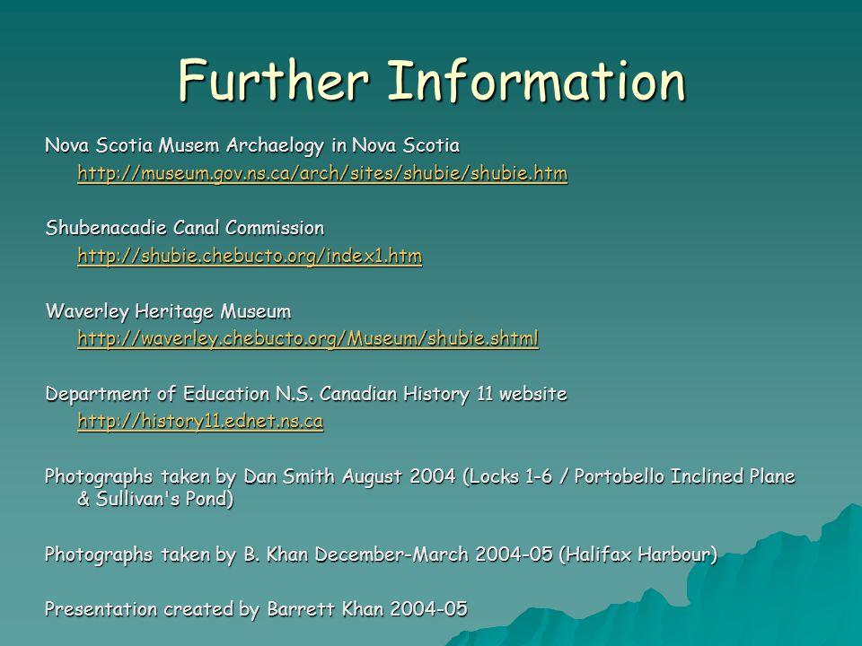 Further Information Nova Scotia Musem Archaelogy in Nova Scotia http://museum.gov.ns.ca/arch/sites/shubie/shubie.htm Shubenacadie Canal Commission htt