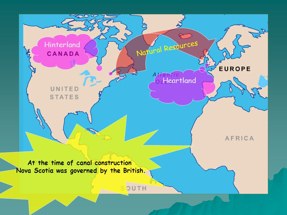 Natural Resources Hinterland Heartland At the time of canal construction Nova Scotia was governed by the British.