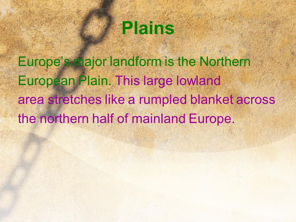 Plains Europe's major landform is the Northern European Plain. This large lowland area stretches like a rumpled blanket across the northern half of ma