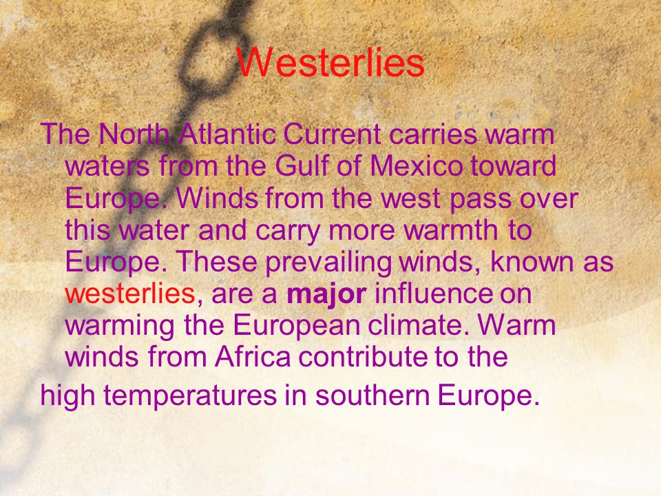 Westerlies The North Atlantic Current carries warm waters from the Gulf of Mexico toward Europe. Winds from the west pass over this water and carry mo