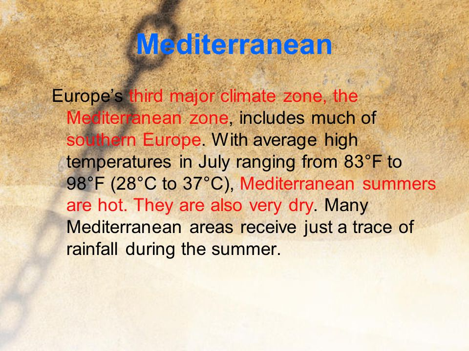 Mediterranean Europe's third major climate zone, the Mediterranean zone, includes much of southern Europe. With average high temperatures in July rang