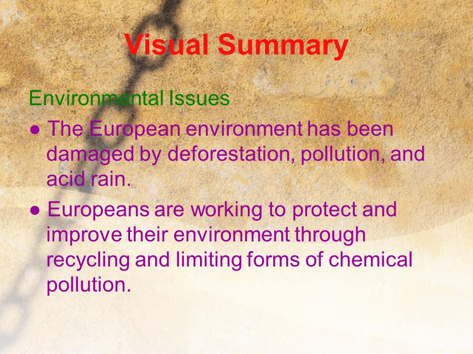 Visual Summary Environmental Issues ● The European environment has been damaged by deforestation, pollution, and acid rain. ● Europeans are working to