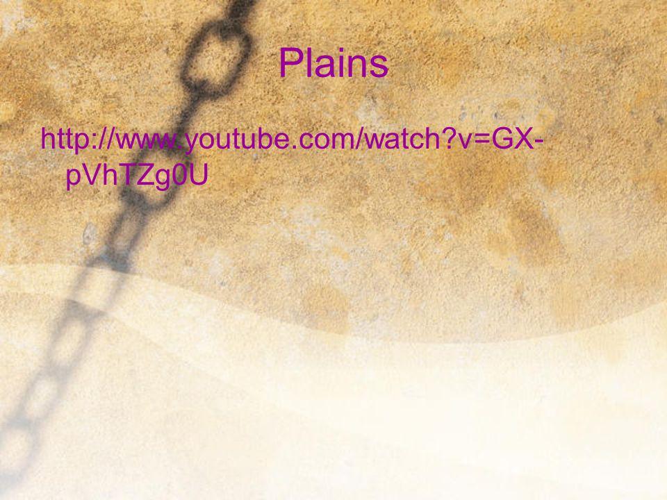 Plains http://www.youtube.com/watch?v=GX- pVhTZg0U