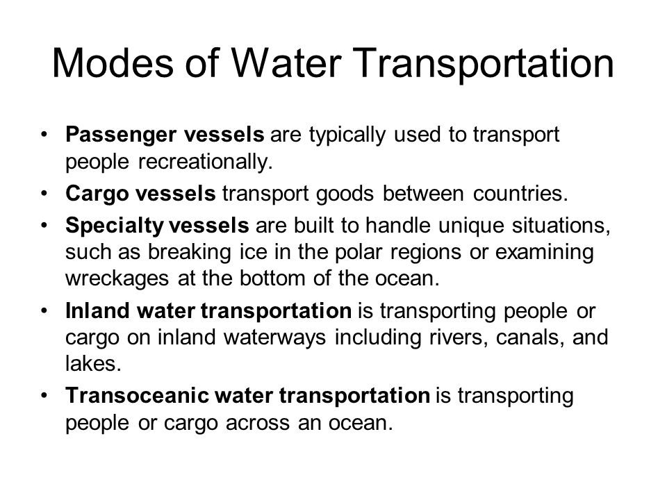 Modes of Water Transportation Passenger vessels are typically used to transport people recreationally.
