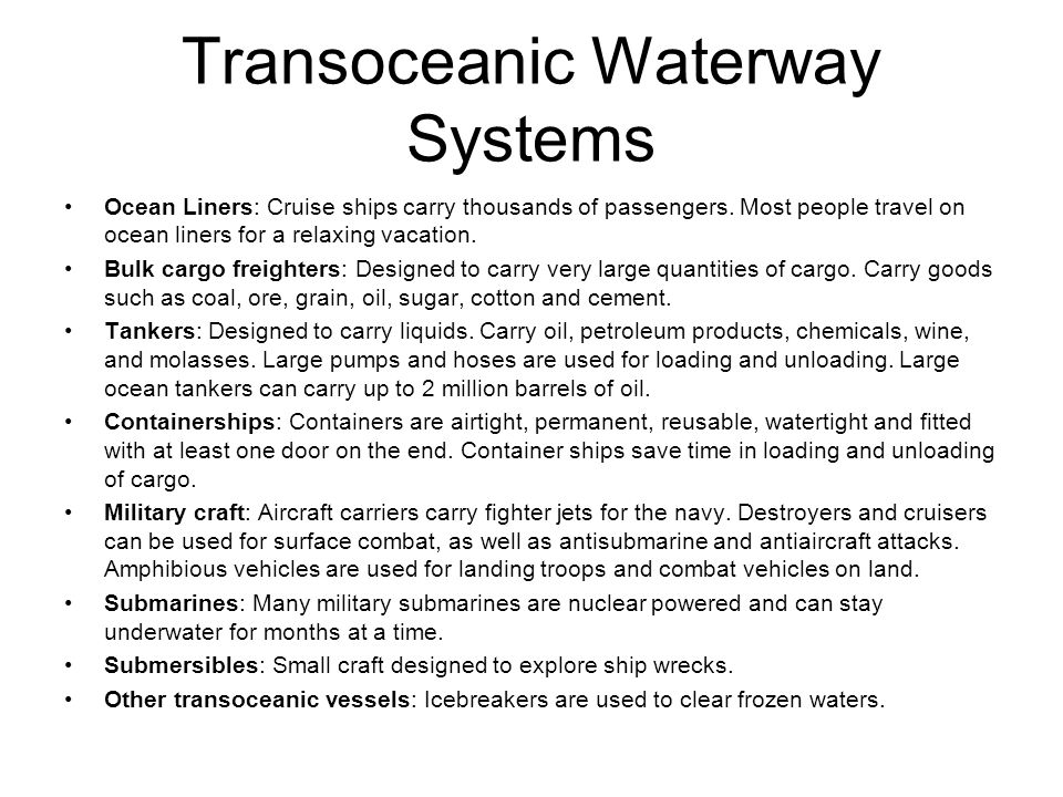 Transoceanic Waterway Systems Ocean Liners: Cruise ships carry thousands of passengers.
