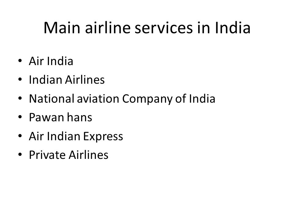 Main airline services in India Air India Indian Airlines National aviation Company of India Pawan hans Air Indian Express Private Airlines