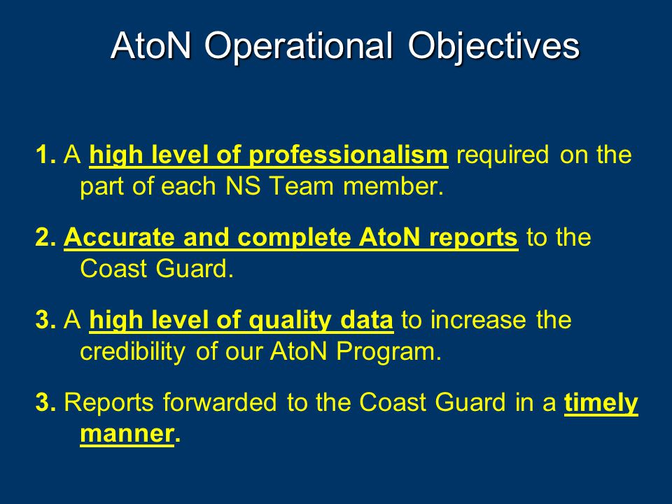 AtoN Training Objectives 1. Review the definitions for the various Federal and Private Aids to Navigation. 2. Understand why AtoNs are established. 3.